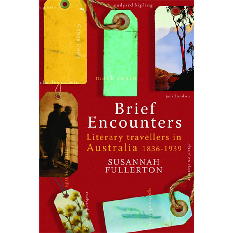 Brief Encounters: Literary Travellers in Australia 1836-1939