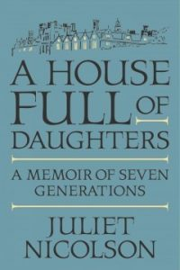 A House Full of Daughters: A Memoir of Seven Generations by Juliet Nicolson