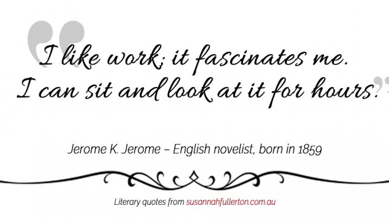 Jerome K. Jerome quote by Susannah Fullerton