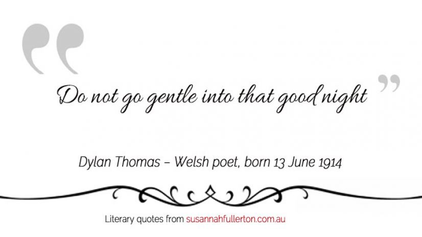Dylan Thomas quote by Susannah Fullerton
