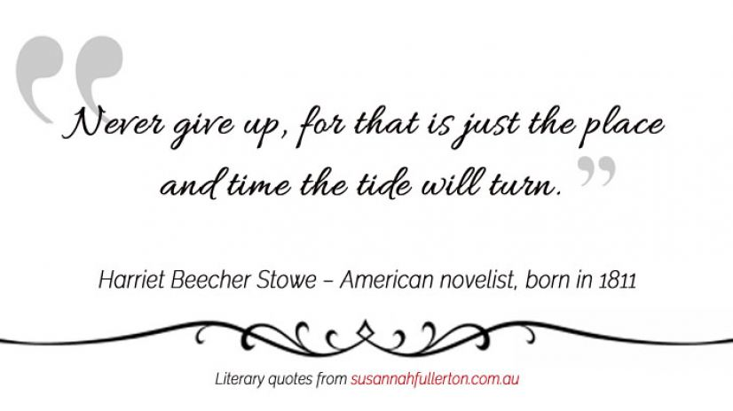 Harriet Beecher Stowe quote by Susannah Fullerton