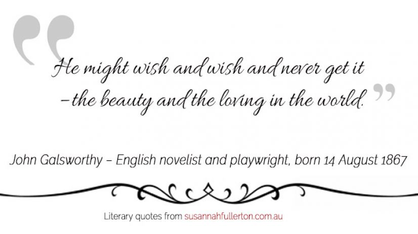 John Galsworthy quote by Susannah Fullerton