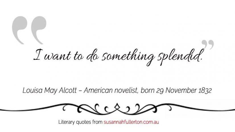Louisa May Alcott quote by Susannah Fullerton
