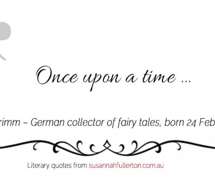 Wilhelm Grimm quote by Susannah Fullerton